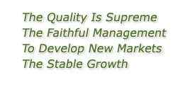 The Quality Is Supreme, The Faithful Management, To Develop New Markets, The Stable Growth